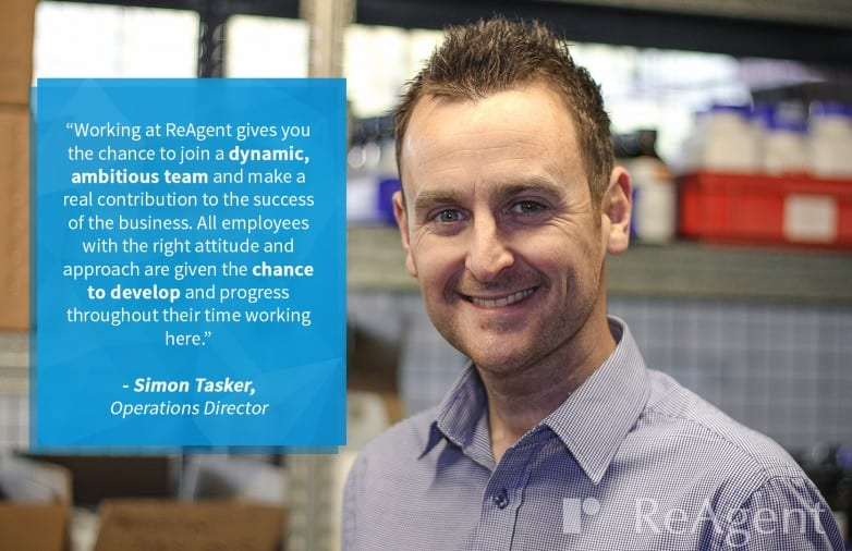 """Working at ReAgent gives you the chance to join a dynamic, ambitious team and make a real contribution to the success of the business. All employees with the right attitude and approach are given the chance to develop and progress throughout their time working here."" - Simon Tasker, Operations Director"
